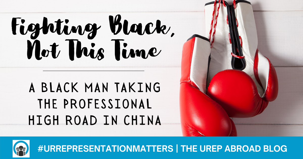 Fighting Black, Not This Time: A Black Man Taking The Professional High Road In China