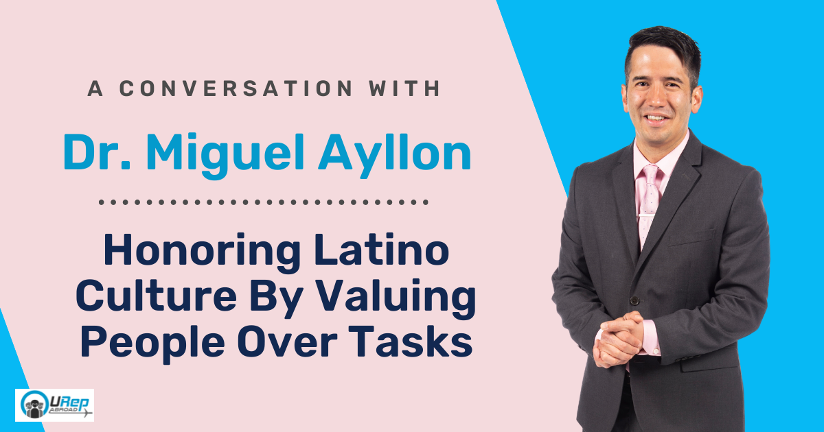 A Conversation with Dr. Miguel Ayllon: Honoring Latino Culture By Valuing People Over Tasks